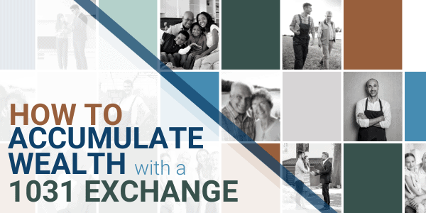 How to Use 1031 Exchange to Accumulate Wealth
