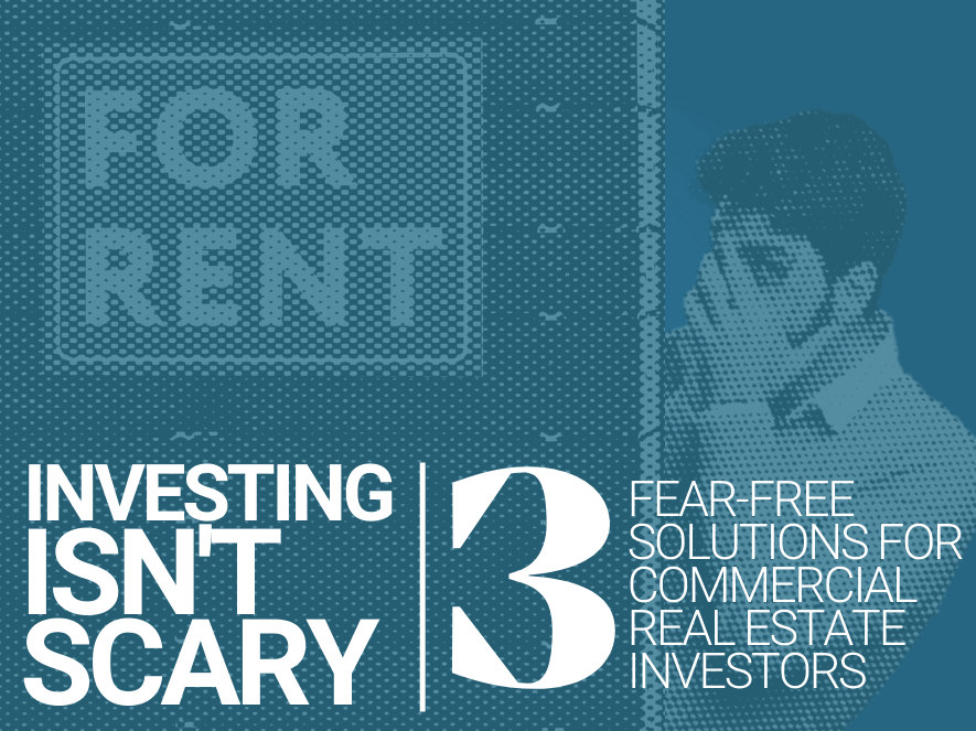 Investing Isn't Scary | 3 Fear-free Solutions for Commercial Real Estate Investors